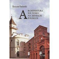 Architektura XIX wieku na ziemiach polskich - Krzysztof Stefański