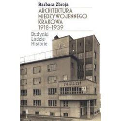 Architektura międzywojennego Krakowa 1918-1939. Budynki, ludzie, historie - Barbara Zbroja
