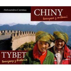 Chiny tańczące z mitami, Tybet tańczący z historią - Aleksandra Czemko