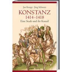 Bücher: Konstanz 1414-1418  von Jörg Schwarz,Jan Keupp