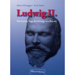 Bücher: König Ludwig II.  von Erich Adami,Alfons Schweiggert