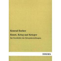 Bücher: Kunst, Krieg und Krieger  von Konrad Escher
