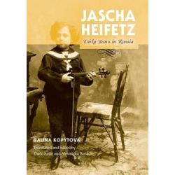 Jascha Heifetz, Early Years in Russia by Galina Kopytova, 9780253010766.