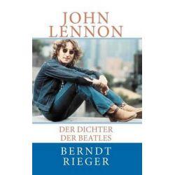 John Lennon, Der Dichter Der Beatles by Berndt Rieger, 9781452820231.