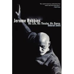 Jerome Robbins : His Life, His Theater, His Dance, His Life, His Theater, His Dance by Deborah Jowitt, 9780684869865.