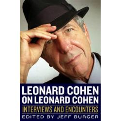 Leonard Cohen on Leonard Cohen, Interviews and Encounters by Jeff Burger, 9781613747582.