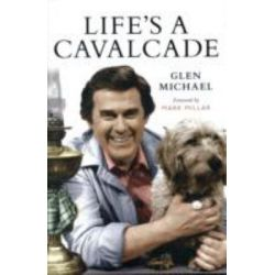 Life's a Cavalcade, The Glen Michael Story by Glen Michael, 9781841587509.