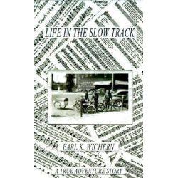 Life in the Slow Track, A True Adventure Story by Earl K. Wichern, 9781588202321.