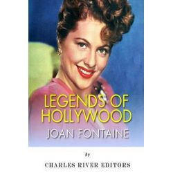 Legends of Hollywood, The Life of Joan Fontaine by Charles River Editors, 9781499115178.