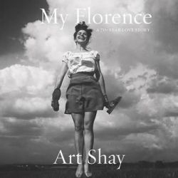 My Florence, A 70 Year Love Story by Art Shay, 9781609806248.