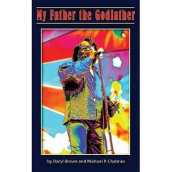My Father the Godfather by Daryl Brown, 9781633151024.