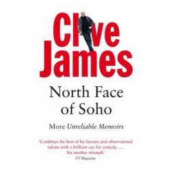 North Face of Soho, Unreliable Memoirs Volume IV by Clive James, 9780330481274.