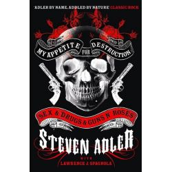 My Appetite for Destruction, Sex & Drugs & Guns 'N' Roses by Steven Adler, 9780007368488.