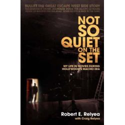 Not So Quiet on the Set, My Life in Movies During Hollywood's Macho Era by Robert E Relyea, 9780595713325.