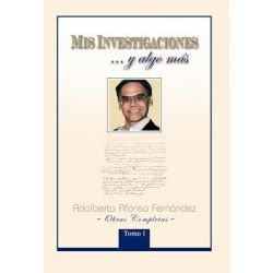 MIS Investigaciones...y Algo M S, Obras Completas de Adalberto Afonso Fern Ndez by Adalberto Afonso Fern Ndez, 9781463305802.