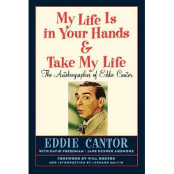 My Life Is in Your Hands & Take My Life - The Autobiographies of Eddie Cantor by Eddie Cantor, 9781593936341.