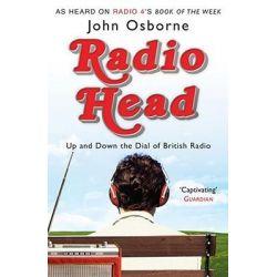 Radio Head, Up and Down the Dial of British Radio by John Osborne, 9781847392541.