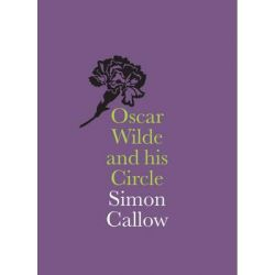 Oscar Wilde and His Circle by Simon Callow, 9781855144781.