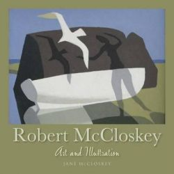 Robert McCloskey, Art and Illustration by Jane McCloskey, 9780978689971.