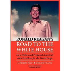 Ronald Reagan's Road to the White House by J Herbert Klein, 9780983028062.