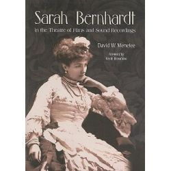 Sarah Bernhardt in the Theatre of Films and Sound Recordings by David W. Menefee, 9780786438822.
