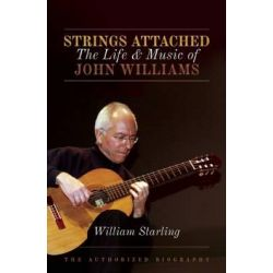 Strings Attached, The Life and Music of John Williams by William Starling, 9781849544047.