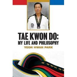 Tae Kwon Do, My Life and Philosophy by Yeon Hwan Park, 9780816077977.