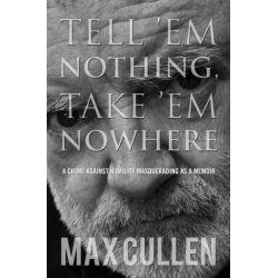 Tell 'Em Nothing, Take 'Em Nowhere, A Memoir by Max Cullen, 9781405040112.