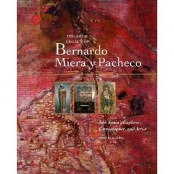 The Art & Legacy of Bernardo Miera Y Pacheco, New Spain's Explorer, Cartographer, and Artist by Josef Diaz, 9780890135853.