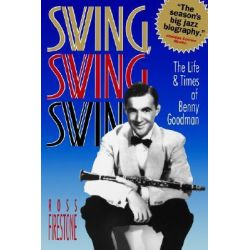 Swing, Swing, Swing - the Life & Times of Benny Goodman (Paper), The Life & Times of Benny Goodman by R. Firestone, 9780393311686.