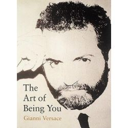 The Art of Being You, Gianni Versace by Gianni Versace, 9780789204363.