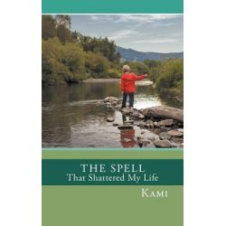 The Spell That Shattered My Life by Kami, 9781456728557.