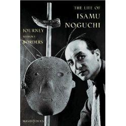 The Life of Isamu Noguchi, Journey without Borders by Masayo Duus, 9780691127828.