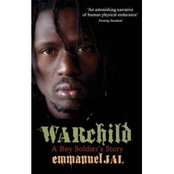 War Child : A Boy Soldier's Story, A Boy Soldier's Story by Emmanuel Jal, 9780349121253.