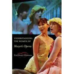 Understanding the Women of Mozart's Operas by Kristi Brown-Montesano, 9780520248021.