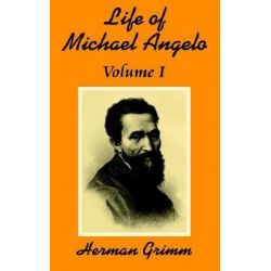 The Life of Michael Angelo (Volume One), v. 1 by Herman Friedrich Grimm, 9781410202796.