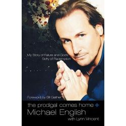 The Prodigal Comes Home, My Story of Failure and God's Story of Redemption by Michael English, 9781595551290.