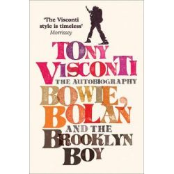 Tony Visconti: the Autobiography, Bowie, Bolan and the Brooklyn Boy by Tony Visconti, 9780007229451.