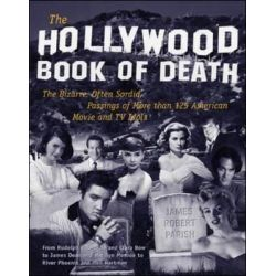 The Hollywood Book of Death, The Bizarre, Often Sordid, Passings of Over 125 American Movie and TV Idols by James Robert Parish, 9780809222278.