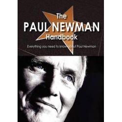 The Paul Newman Handbook - Everything You Need to Know about Paul Newman, Everything You Need to Know About Paul Newman by Shelia Risley, 9781742446585.