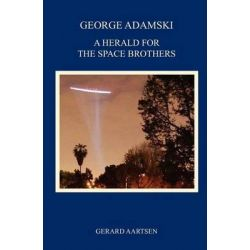 George Adamski - A Herald for the Space Brothers by Gerard Aartsen, 9789081549523.