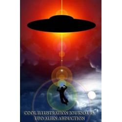 Cool Illustration Journal #5, UFO Alien Abduction (Lined Pages): 200 Page Journal by Cool Illustration, 9781494942373.