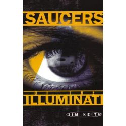 Saucers of the Illuminati by Jim Keith, 9781931882248.