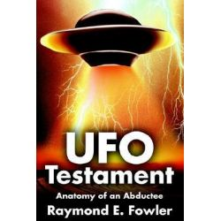 UFO Testament, Anatomy of an Abductee by Raymond Fowler, 9780595241309.