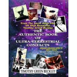 The Authentic Book of Ultra-Terrestrial Contacts, From the Secret Alien Files of UFO Researcher Timothy Green Beckley by Timothy Green Beckley, 9781606111215.