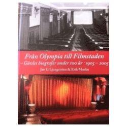 Från Olympia till Filmstaden : Gävles biografer under 100 år 1905-2005 - Erik Modin, Jan G Ljungström - Bok (9789197692281)