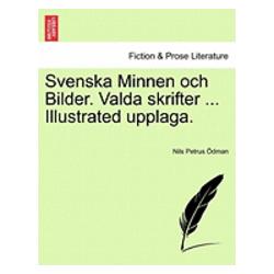 Svenska Minnen Och Bilder. Valda Skrifter ... Illustrated Upplaga. - Nils Petrus Dman - Bok (9781241417505)