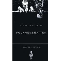 Folkhemsnatten ; Anatomilektion - Ulf Peter Hallberg - Bok (9789171394460)