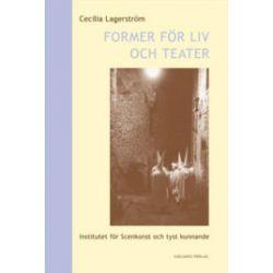 Former för liv och teater : Institutet för scenkonst och tyst kunnande - Cecilia Lagerström - Bok (9789178446360)