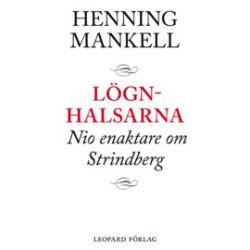 Lögnhalsarna : nio enaktare om Strindberg - Henning Mankell - Bok (9789173433310)